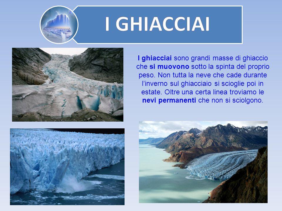 I ghiacciai sono grandi masse di ghiaccio che si muovono sotto la spinta del proprio peso. Non tutta la neve che cade durante l'inverno sul ghiacciaio