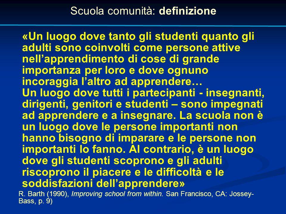 Scuola comunità: definizione «Un luogo dove tanto gli studenti quanto gli adulti sono coinvolti come persone attive nell'apprendimento di cose di gran