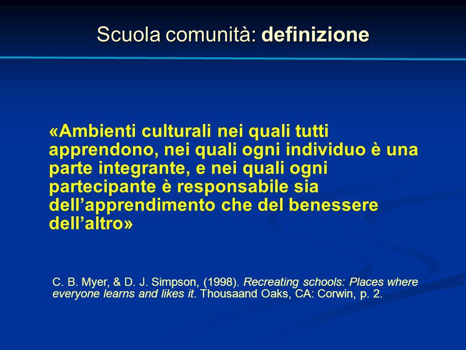 Scuola comunità: definizione «Ambienti culturali nei quali tutti apprendono, nei quali ogni individuo è una parte integrante, e nei quali ogni parteci