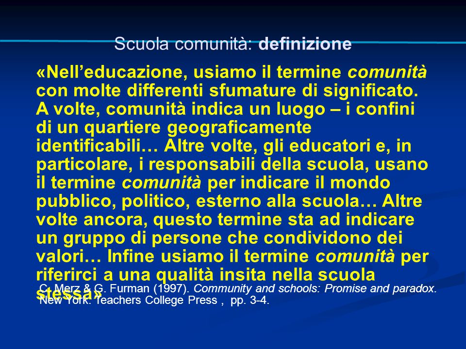 «Nell'educazione, usiamo il termine comunità con molte differenti sfumature di significato. A volte, comunità indica un luogo – i confini di un quarti