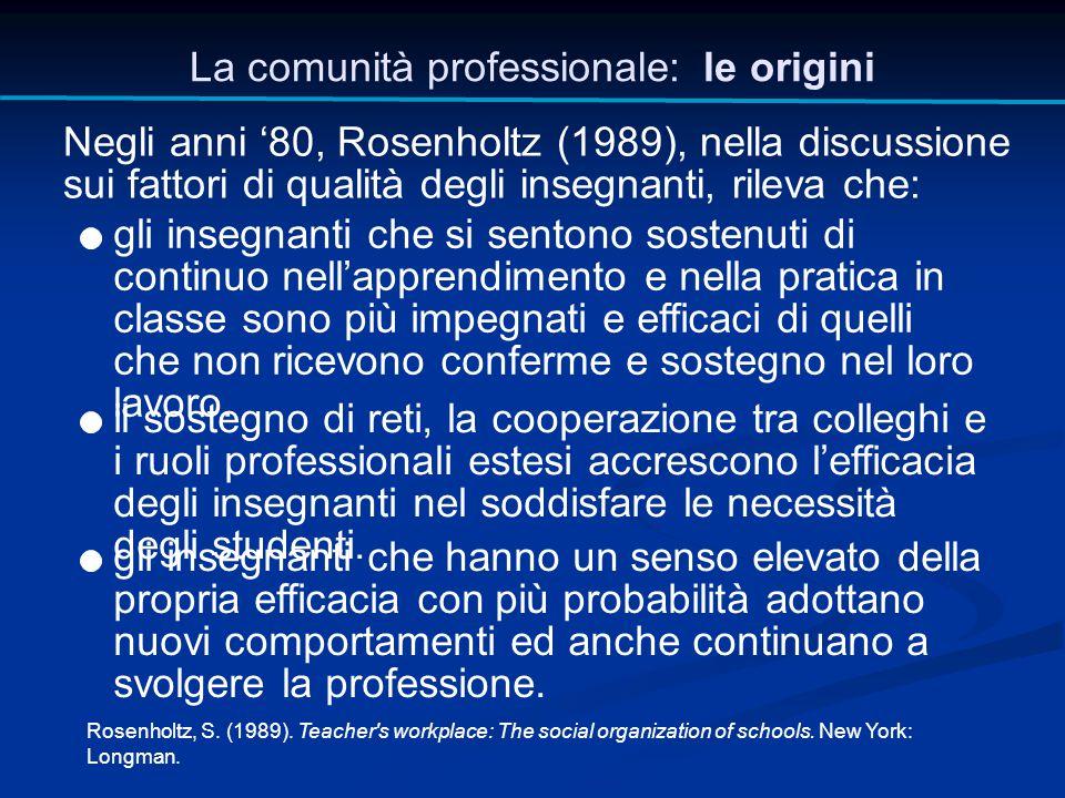 Negli anni '80, Rosenholtz (1989), nella discussione sui fattori di qualità degli insegnanti, rileva che: La comunità professionale: le origini Rosenh