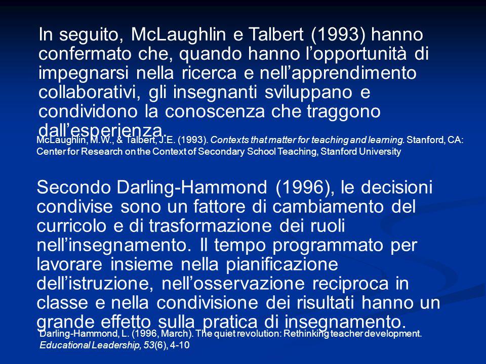 Secondo Darling-Hammond (1996), le decisioni condivise sono un fattore di cambiamento del curricolo e di trasformazione dei ruoli nell'insegnamento. I