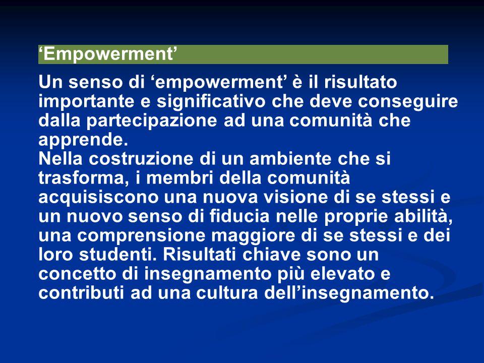 'Empowerment' Un senso di 'empowerment' è il risultato importante e significativo che deve conseguire dalla partecipazione ad una comunità che apprend