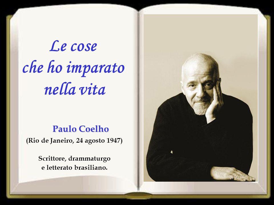 Paulo Coelho (Rio de Janeiro, 24 agosto 1947) Scrittore, drammaturgo e letterato brasiliano.