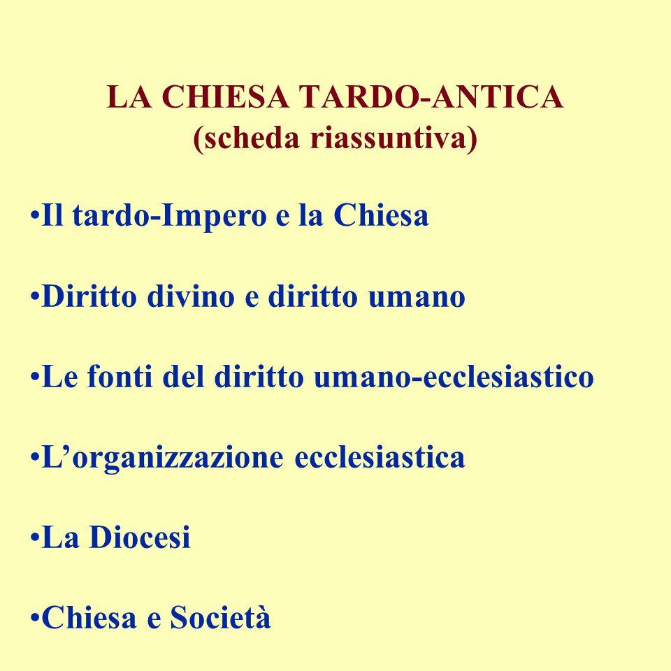 LA CHIESA TARDO-ANTICA (scheda riassuntiva) Il tardo-Impero e la Chiesa Diritto divino e diritto umano Le fonti del diritto umano-ecclesiastico L'orga