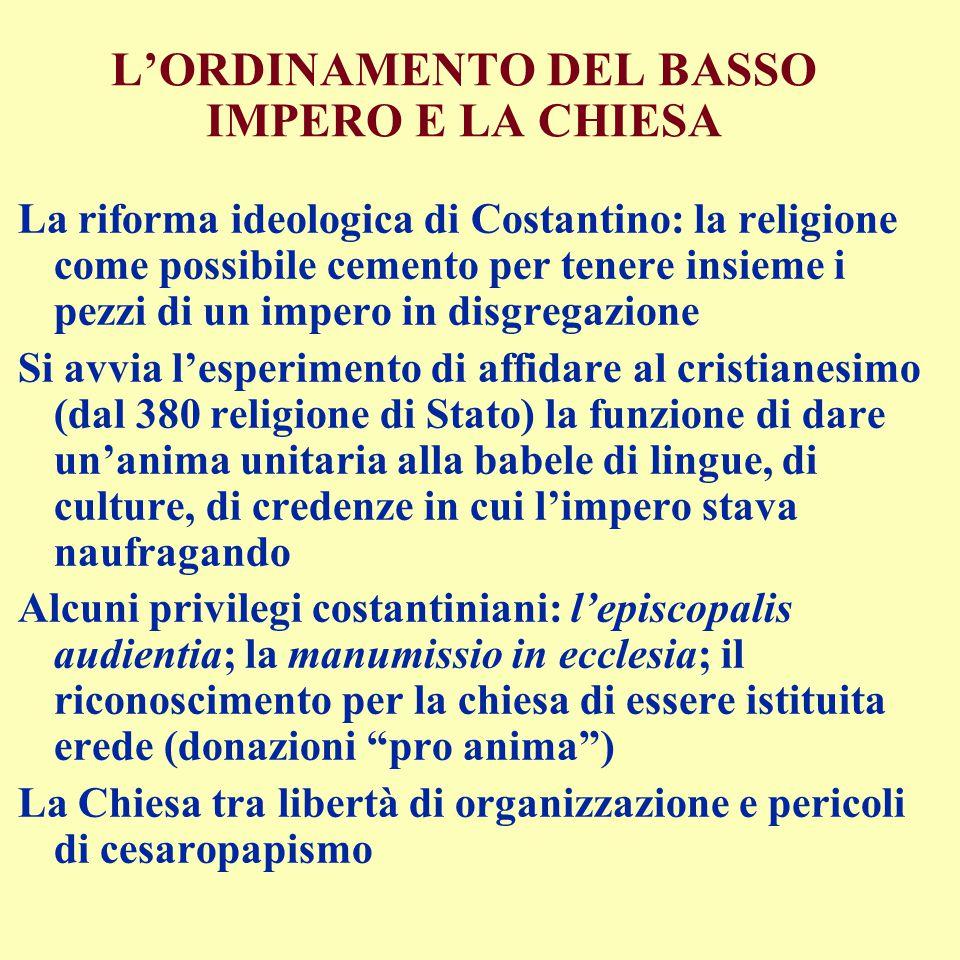 L'ORDINAMENTO DEL BASSO IMPERO E LA CHIESA La riforma ideologica di Costantino: la religione come possibile cemento per tenere insieme i pezzi di un i