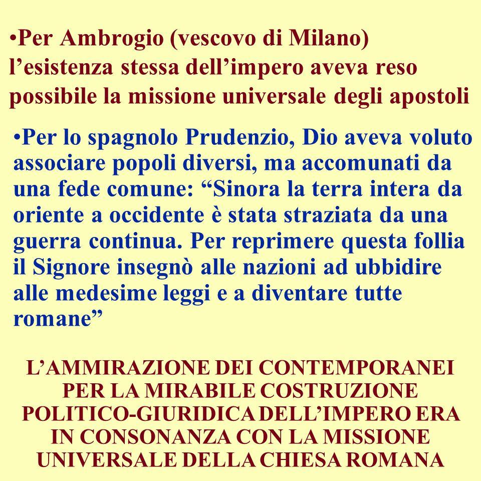 Per Ambrogio (vescovo di Milano) l'esistenza stessa dell'impero aveva reso possibile la missione universale degli apostoli Per lo spagnolo Prudenzio,