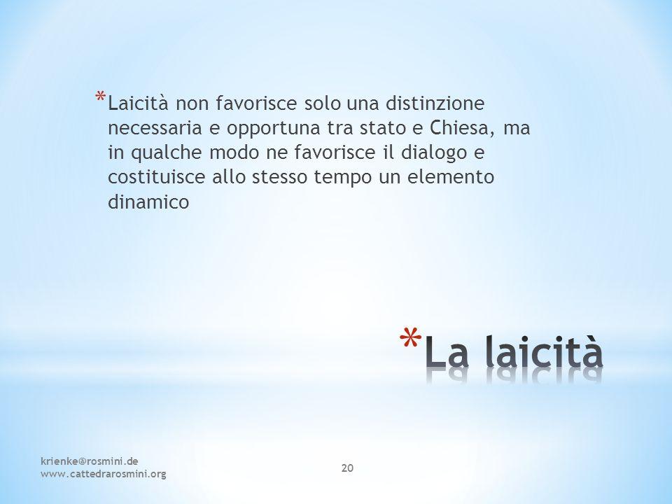 krienke@rosmini.de www.cattedrarosmini.org 20 * Laicità non favorisce solo una distinzione necessaria e opportuna tra stato e Chiesa, ma in qualche mo