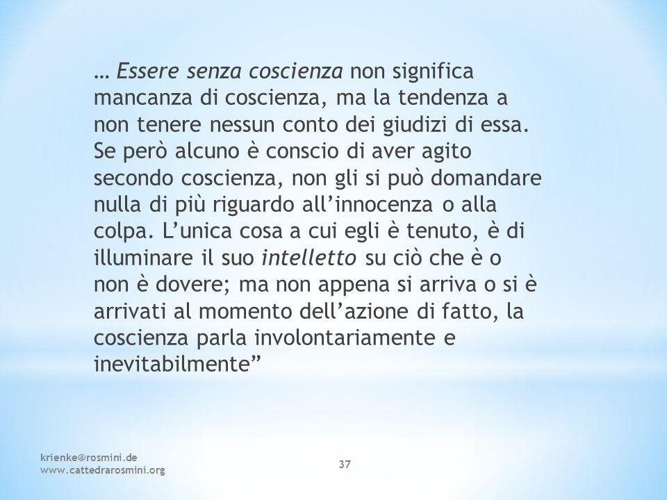 krienke@rosmini.de www.cattedrarosmini.org 37 … Essere senza coscienza non significa mancanza di coscienza, ma la tendenza a non tenere nessun conto d