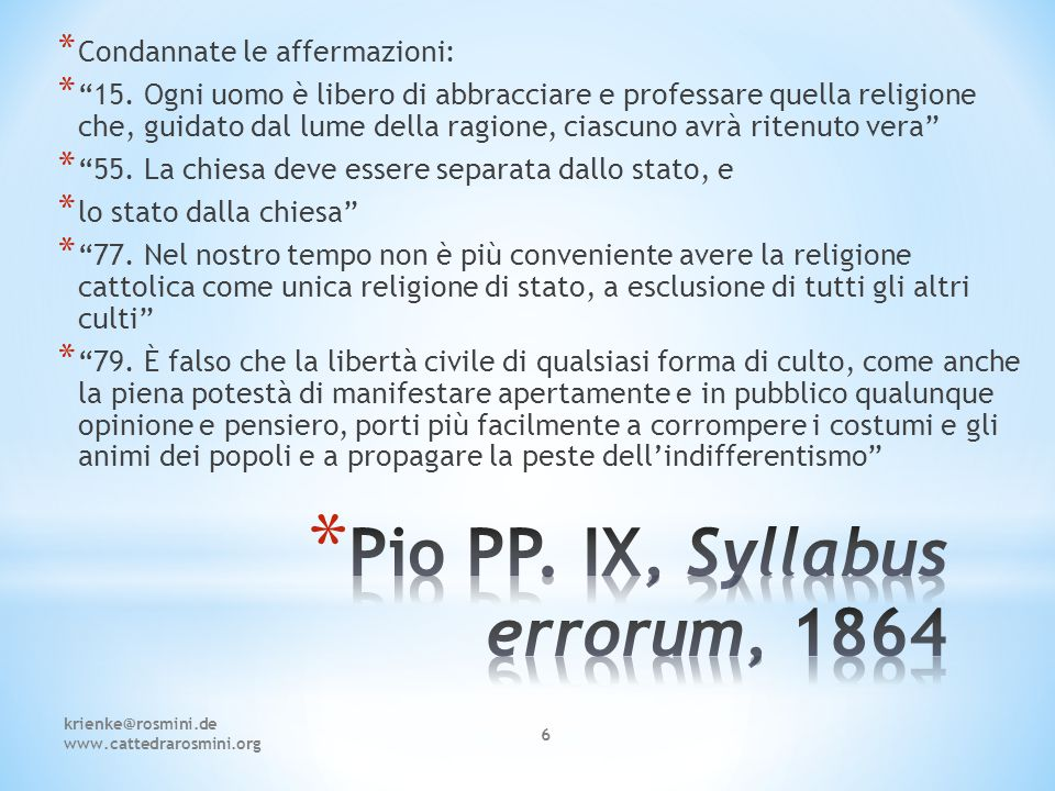 krienke@rosmini.de www.cattedrarosmini.org 17 * Dio chiama gli esseri umani al suo servizio in spirito e verità; per cui essi sono vincolati in coscienza a rispondere alla loro vocazione, ma non coartati.