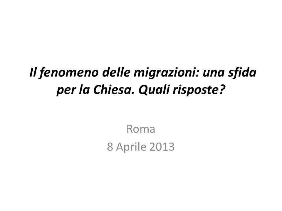 Il fenomeno delle migrazioni: una sfida per la Chiesa. Quali risposte? Roma 8 Aprile 2013