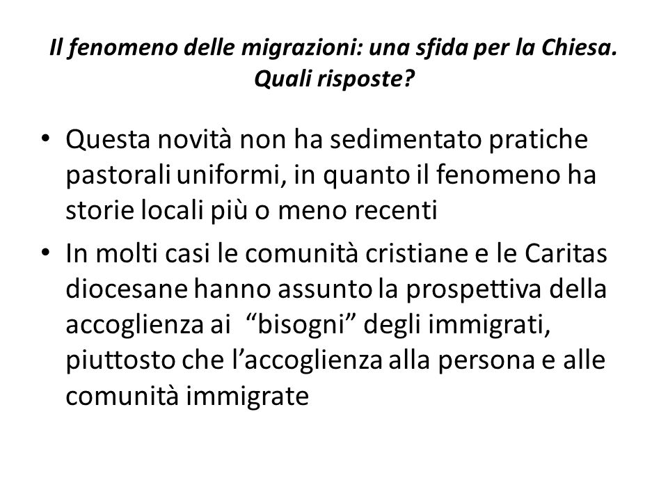 Il fenomeno delle migrazioni: una sfida per la Chiesa. Quali risposte? Questa novità non ha sedimentato pratiche pastorali uniformi, in quanto il feno