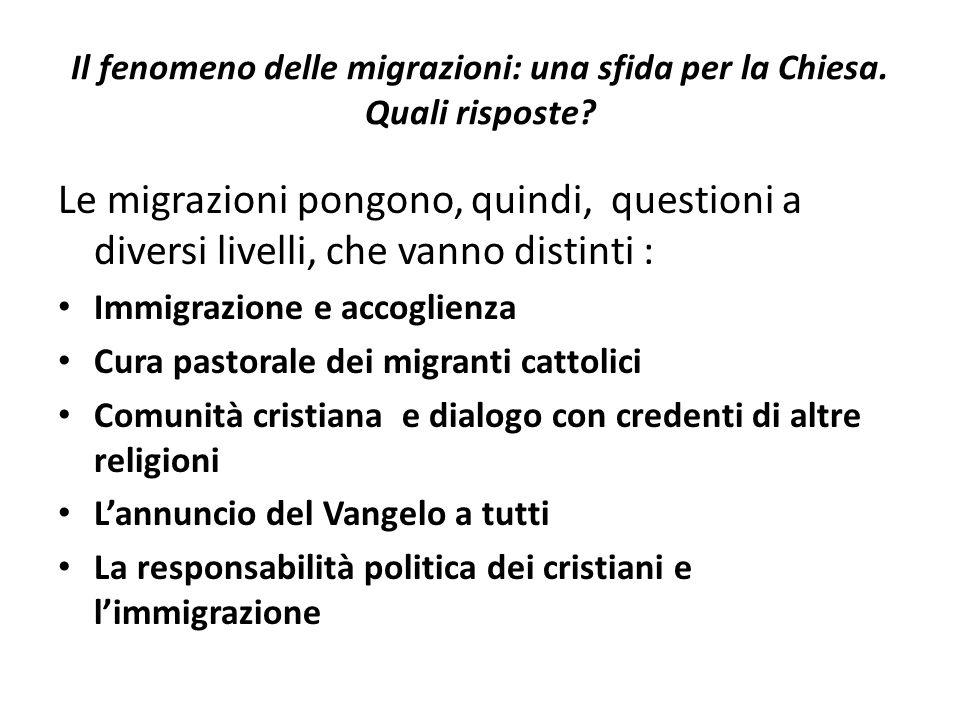 Il fenomeno delle migrazioni: una sfida per la Chiesa. Quali risposte? Le migrazioni pongono, quindi, questioni a diversi livelli, che vanno distinti
