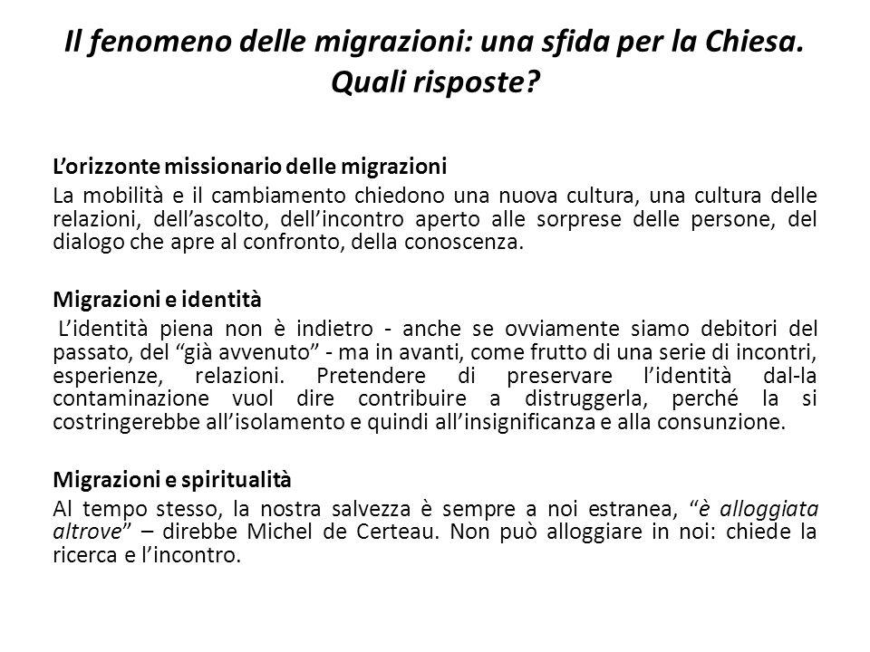 Il fenomeno delle migrazioni: una sfida per la Chiesa. Quali risposte? L'orizzonte missionario delle migrazioni La mobilità e il cambiamento chiedono
