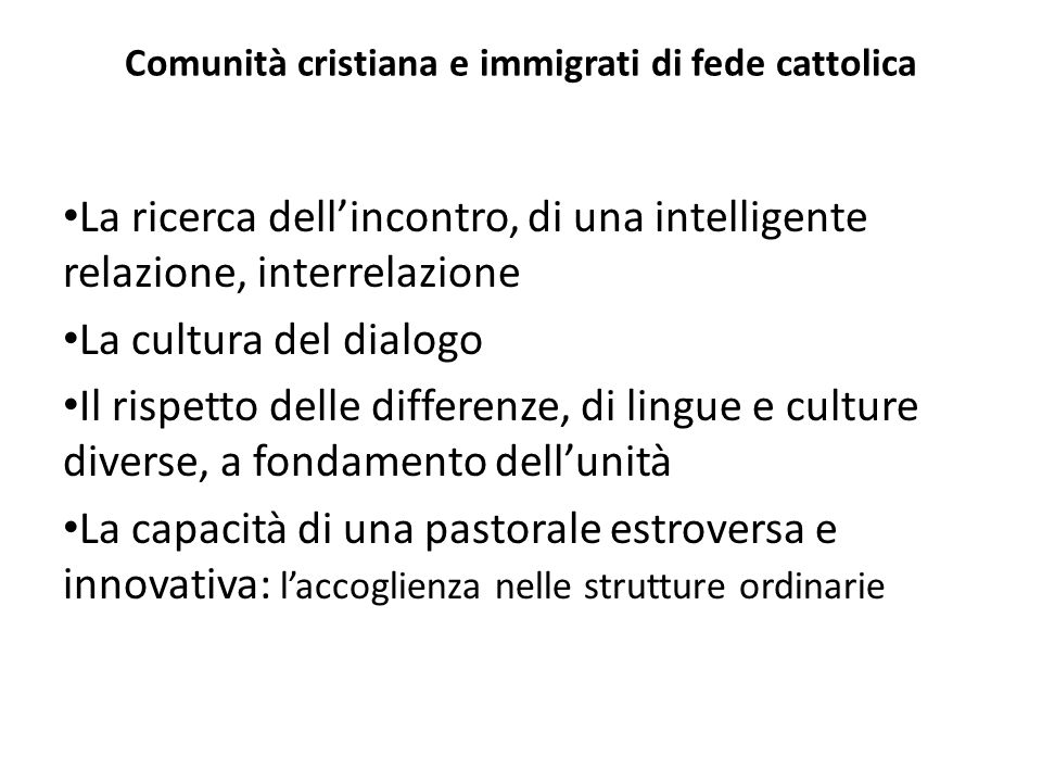Comunità cristiana e immigrati di fede cattolica La ricerca dell'incontro, di una intelligente relazione, interrelazione La cultura del dialogo Il ris