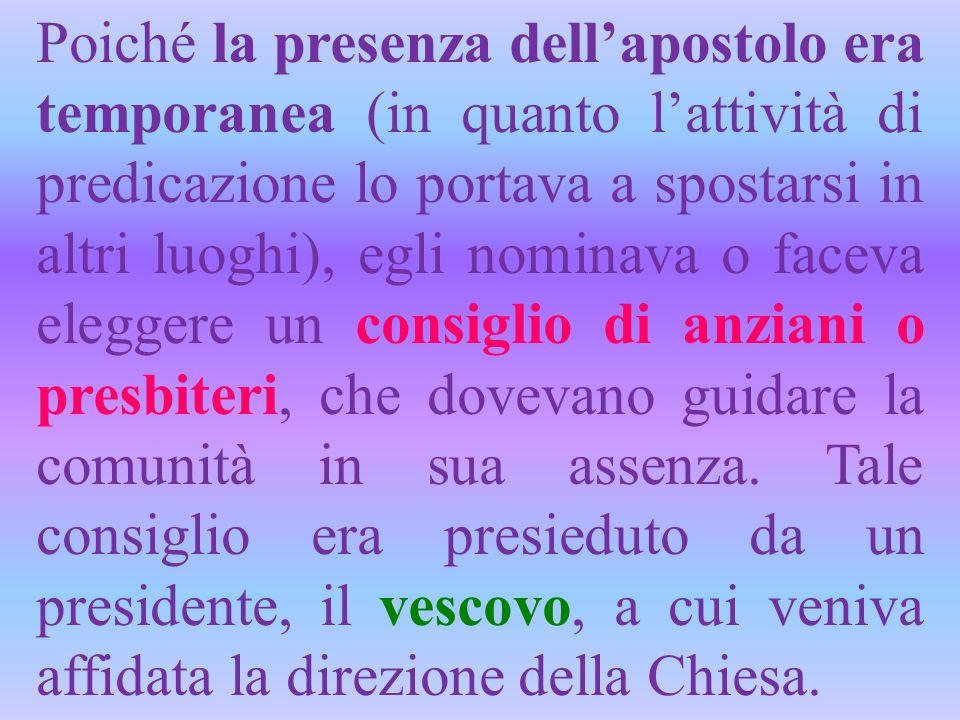Poiché la presenza dell'apostolo era temporanea (in quanto l'attività di predicazione lo portava a spostarsi in altri luoghi), egli nominava o faceva