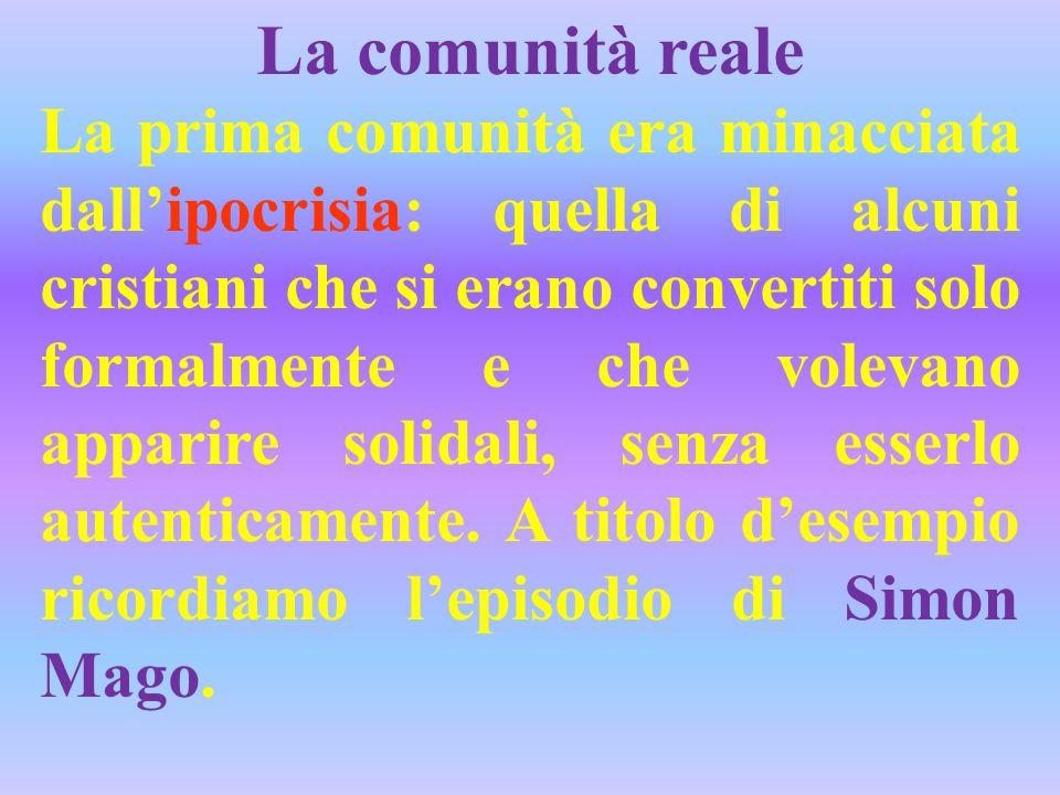La comunità reale La prima comunità era minacciata dall'ipocrisia: quella di alcuni cristiani che si erano convertiti solo formalmente e che volevano