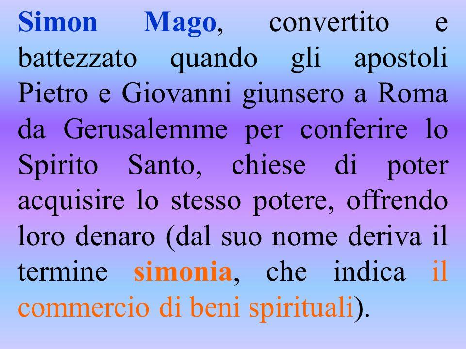 Simon Mago, convertito e battezzato quando gli apostoli Pietro e Giovanni giunsero a Roma da Gerusalemme per conferire lo Spirito Santo, chiese di pot