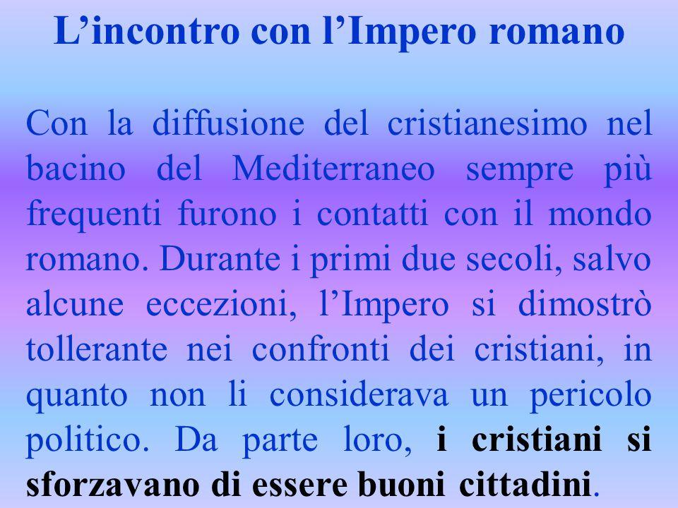 L'incontro con l'Impero romano Con la diffusione del cristianesimo nel bacino del Mediterraneo sempre più frequenti furono i contatti con il mondo rom