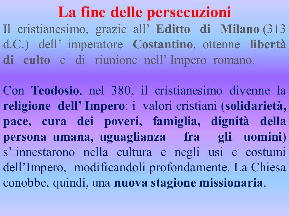 La fine delle persecuzioni Il cristianesimo, grazie all' Editto di Milano (313 d.C.) dell' imperatore Costantino, ottenne libertà di culto e di riunio