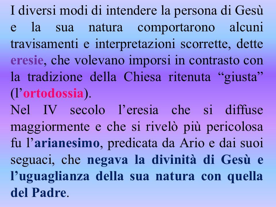 I diversi modi di intendere la persona di Gesù e la sua natura comportarono alcuni travisamenti e interpretazioni scorrette, dette eresie, che volevan
