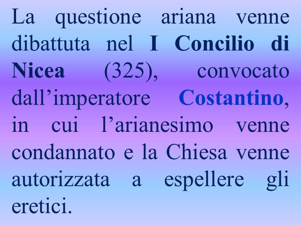 La questione ariana venne dibattuta nel I Concilio di Nicea (325), convocato dall'imperatore Costantino, in cui l'arianesimo venne condannato e la Chi