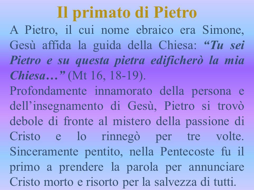 """Il primato di Pietro A Pietro, il cui nome ebraico era Simone, Gesù affida la guida della Chiesa: """"Tu sei Pietro e su questa pietra edificherò la mia"""