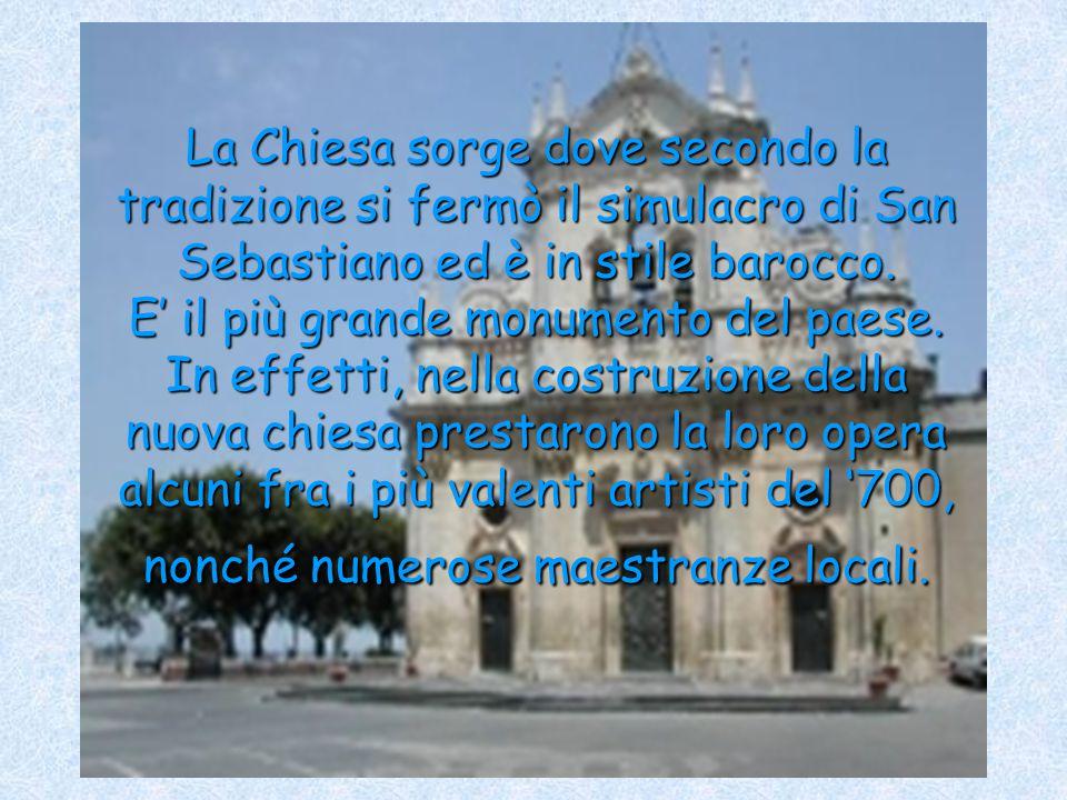 Oltre alla Chiesa di San Sebastiano, è stata anche ricostruita dopo il terremoto la Chiesa Madre, che dopo anni di lavoro nel 1760 è stata riaperta ai fedeli.