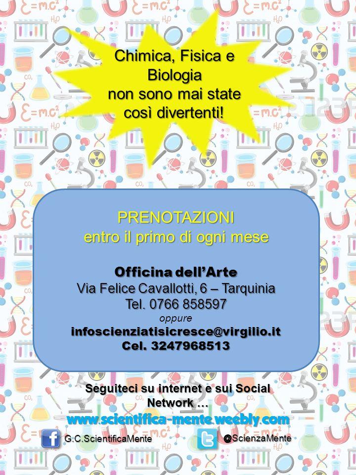 PRENOTAZIONI entro il primo di ogni mese Officina dell'Arte Via Felice Cavallotti, 6 – Tarquinia Tel. 0766 858597 oppureinfoscienziatisicresce@virgili