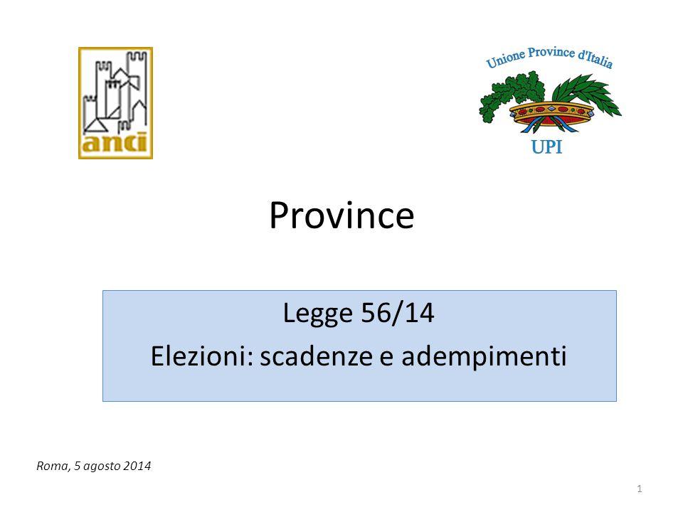 1 Province Legge 56/14 Elezioni: scadenze e adempimenti Roma, 5 agosto 2014