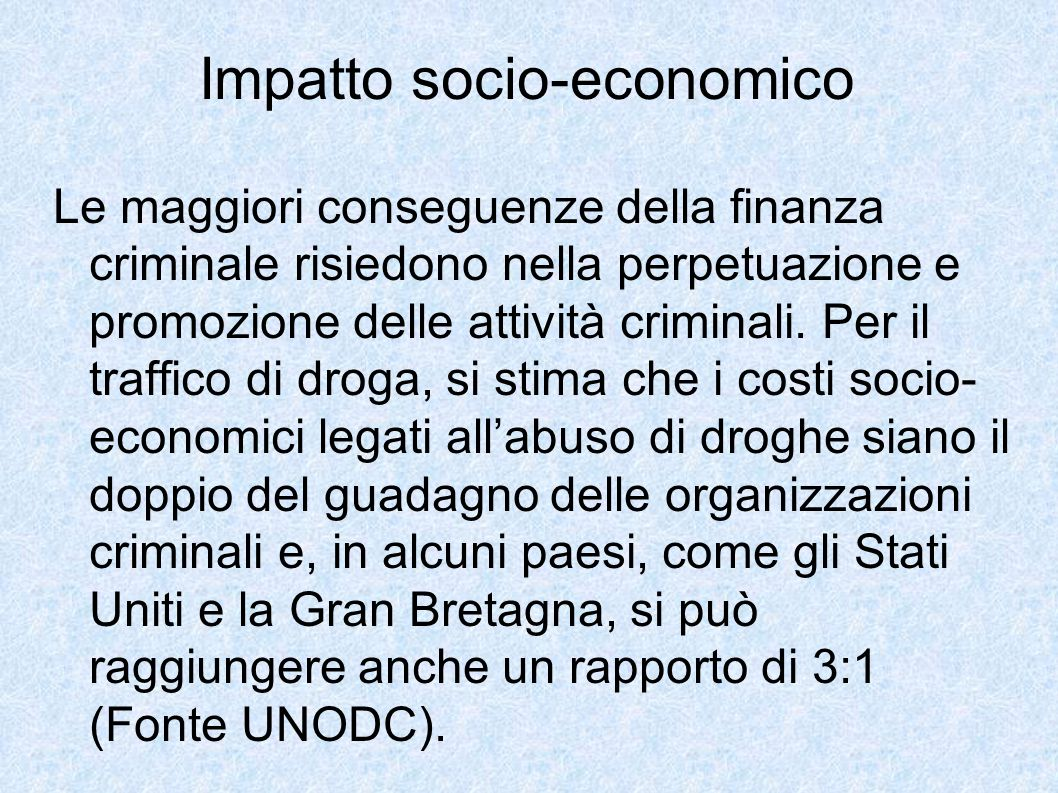 Impatto socio-economico Le maggiori conseguenze della finanza criminale risiedono nella perpetuazione e promozione delle attività criminali. Per il tr