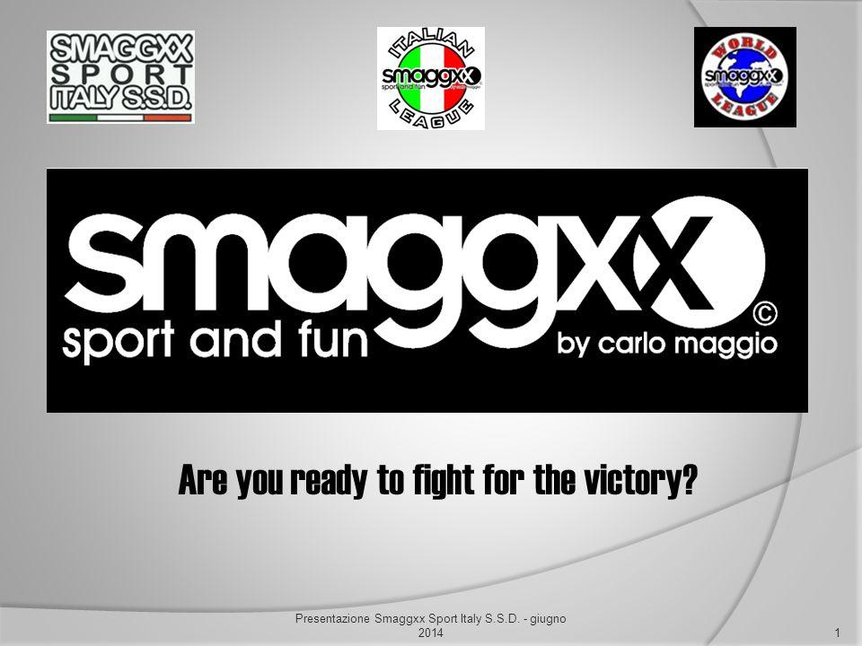 Are you ready to fight for the victory? 1 Presentazione Smaggxx Sport Italy S.S.D. - giugno 2014