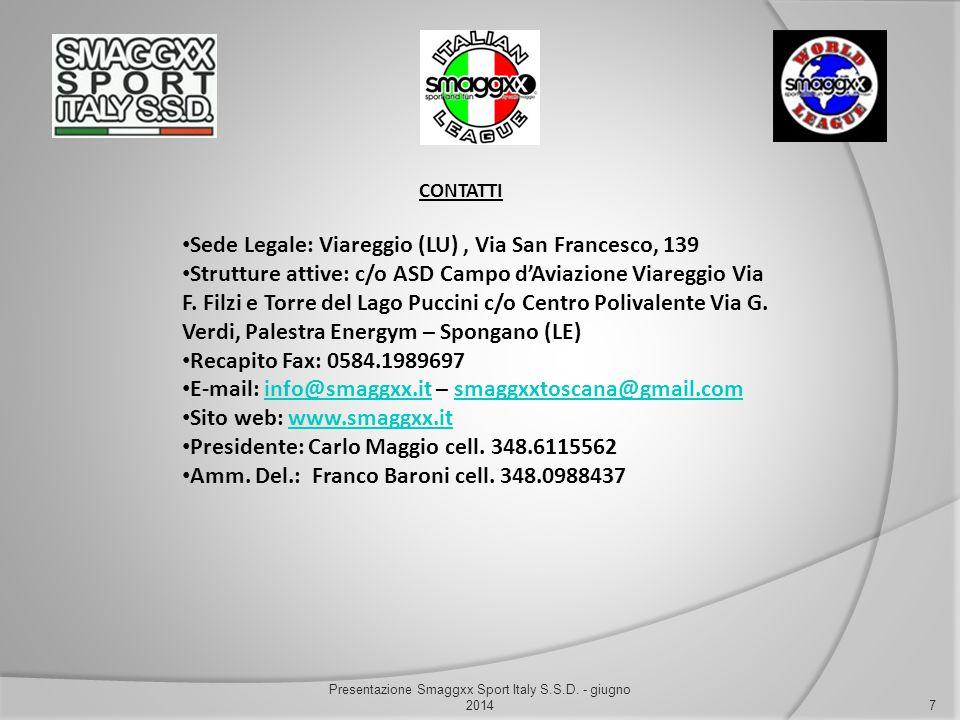 CONTATTI 7 Presentazione Smaggxx Sport Italy S.S.D. - giugno 2014 Sede Legale: Viareggio (LU), Via San Francesco, 139 Strutture attive: c/o ASD Campo