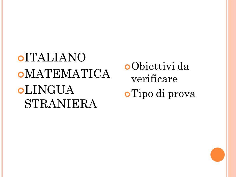 ITALIANO MATEMATICA LINGUA STRANIERA Obiettivi da verificare Tipo di prova