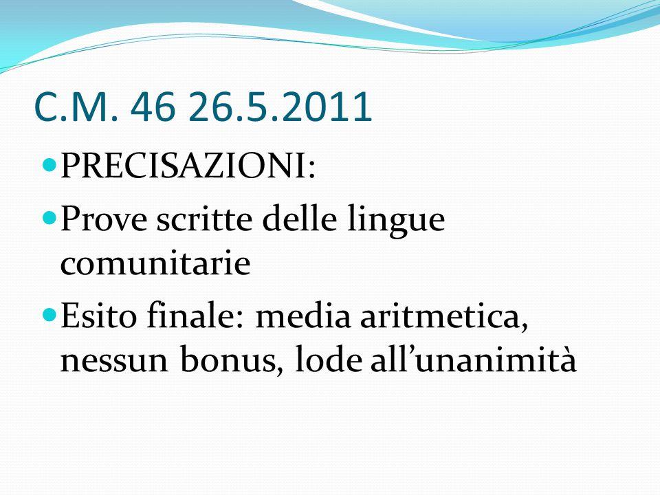 C.M. 46 26.5.2011 PRECISAZIONI: Prove scritte delle lingue comunitarie Esito finale: media aritmetica, nessun bonus, lode all'unanimità