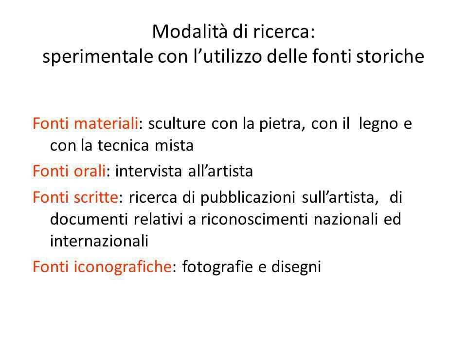 Modalità di ricerca: sperimentale con l'utilizzo delle fonti storiche Fonti materiali: sculture con la pietra, con il legno e con la tecnica mista Fon