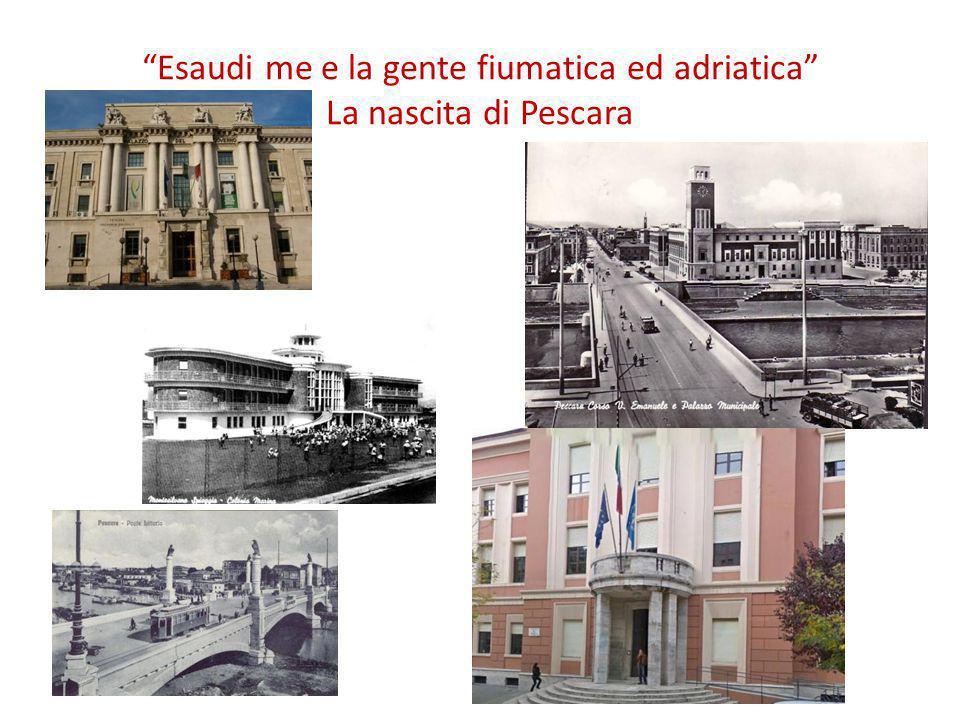 """Esaudi me e la gente fiumatica ed adriatica"" La nascita di Pescara"
