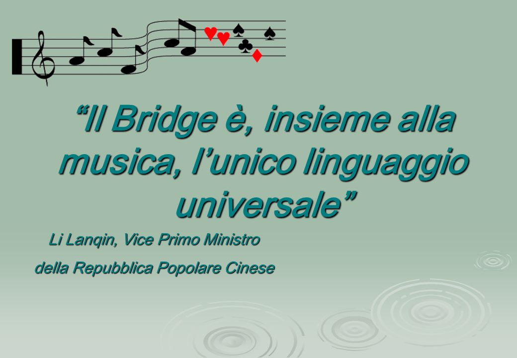 """""""Il Bridge è, insieme alla musica, l'unico linguaggio universale"""" Li Lanqin, Vice Primo Ministro della Repubblica Popolare Cinese"""