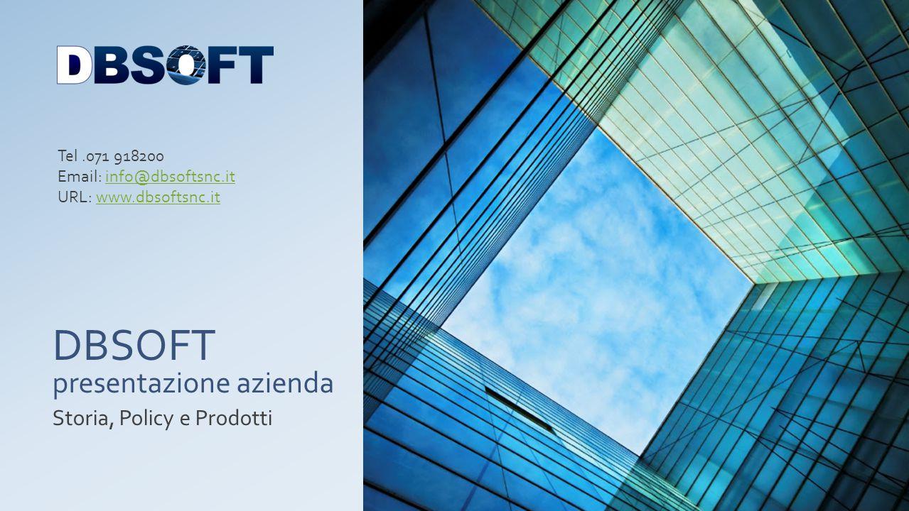 DBSOFT presentazione azienda Storia, Policy e Prodotti Tel.071 918200 Email: info@dbsoftsnc.itinfo@dbsoftsnc.it URL: www.dbsoftsnc.itwww.dbsoftsnc.it