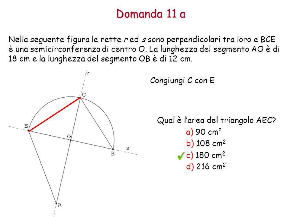Domanda 11 a Nella seguente figura le rette r ed s sono perpendicolari tra loro e BCE è una semicirconferenza di centro O.