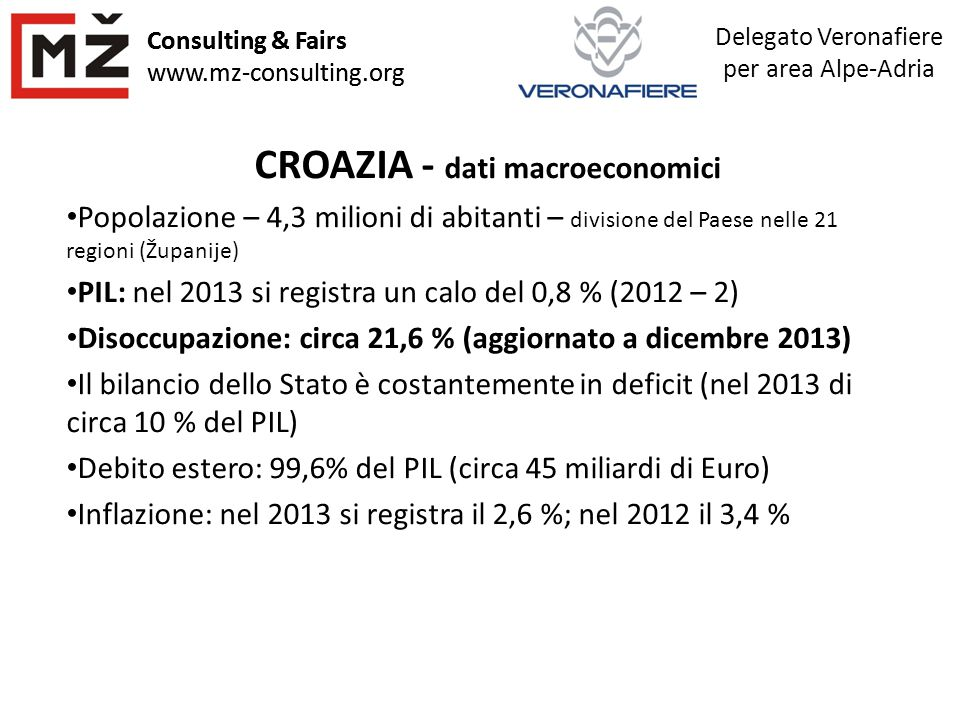 Consulting & Fairs www.mz-consulting.org Delegato Veronafiere per area Alpe-Adria Consulting & Fairs www.mz-consulting.org CROAZIA - dati macroeconomi