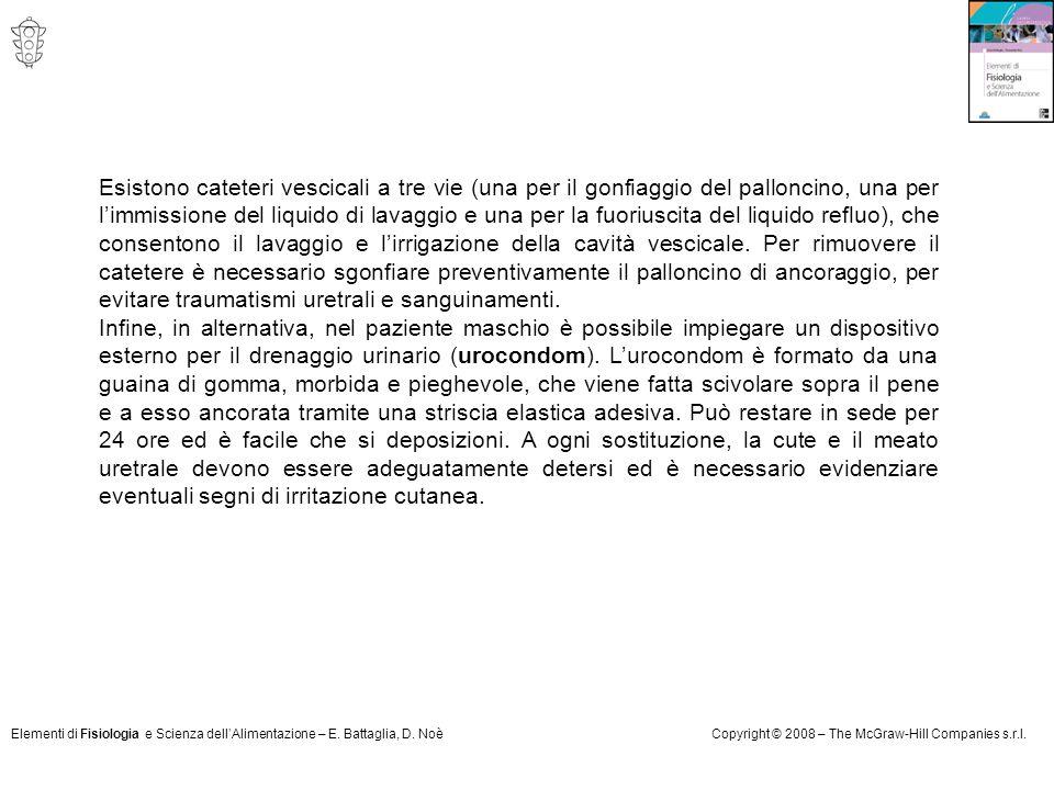Elementi di Fisiologia e Scienza dell'Alimentazione – E. Battaglia, D. NoèCopyright © 2008 – The McGraw-Hill Companies s.r.l. Esistono cateteri vescic