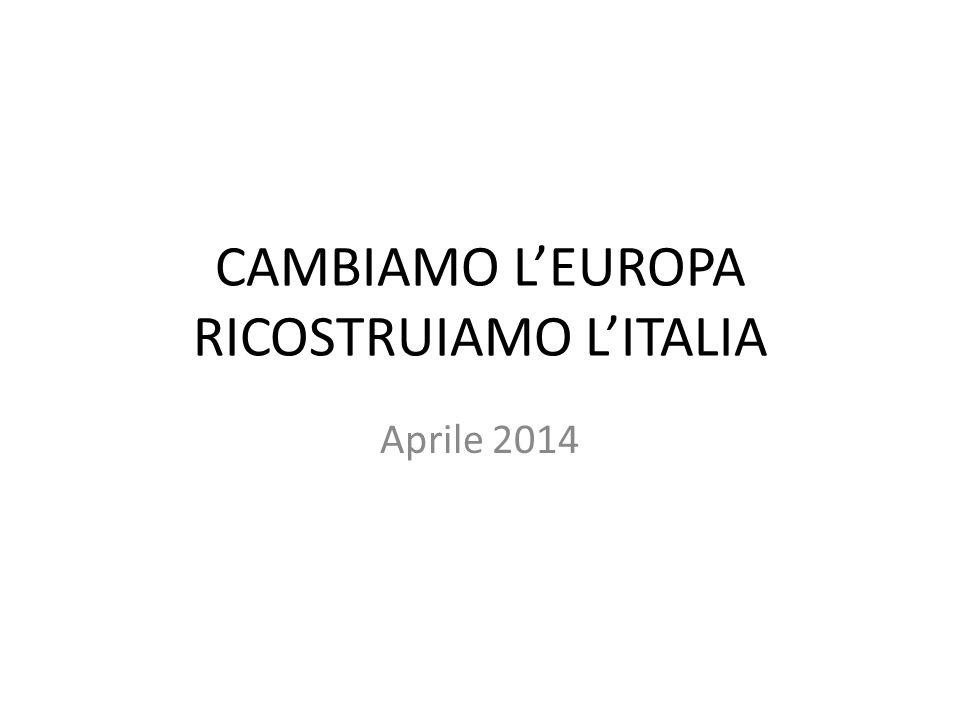 CAMBIAMO L'EUROPA RICOSTRUIAMO L'ITALIA Aprile 2014