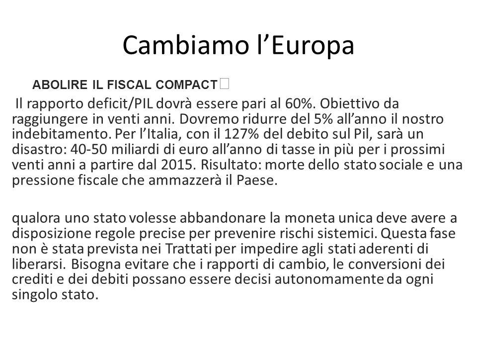 Cambiamo l'Europa ABOLIRE IL FISCAL COMPACT Il rapporto deficit/PIL dovrà essere pari al 60%.
