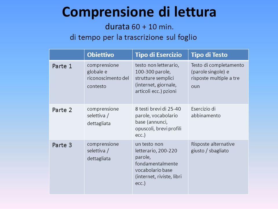 Comprensione di lettura durata 60 + 10 min. di tempo per la trascrizione sul foglio ObiettivoTipo di EsercizioTipo di Testo Parte 1 comprensione globa