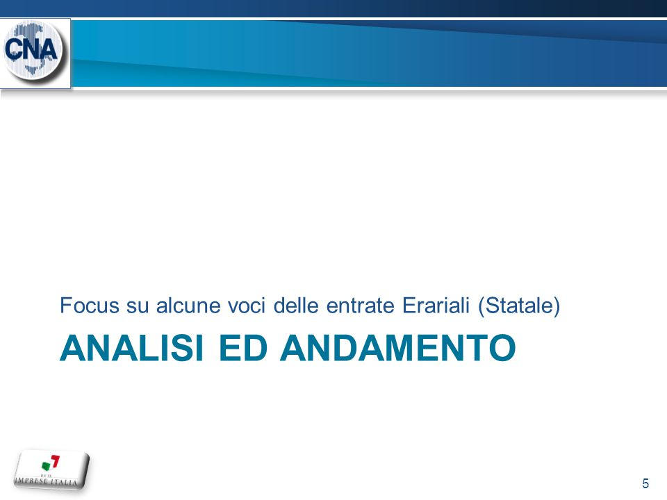 ANALISI ED ANDAMENTO Focus su alcune voci delle entrate Erariali (Statale) 5