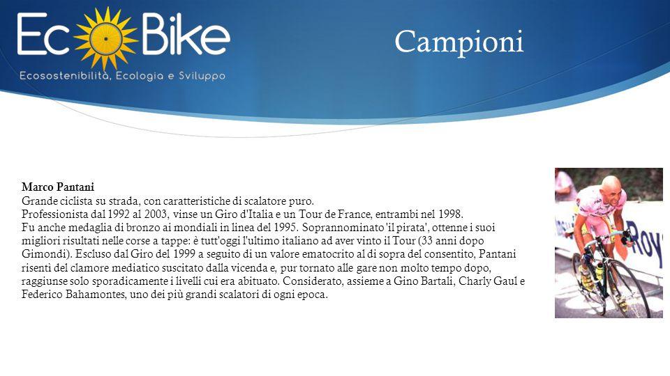 Campioni Marco Pantani Grande ciclista su strada, con caratteristiche di scalatore puro. Professionista dal 1992 al 2003, vinse un Giro d'Italia e un
