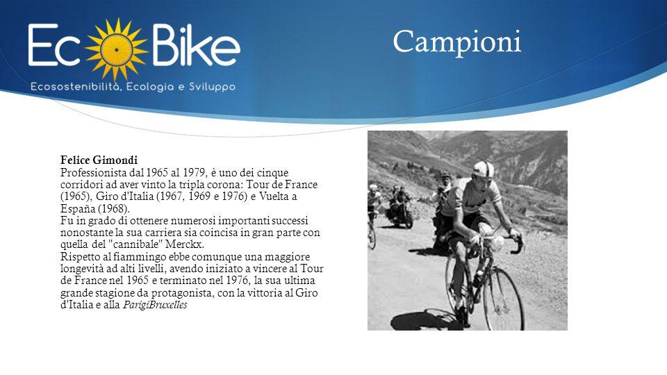 Felice Gimondi Professionista dal 1965 al 1979, è uno dei cinque corridori ad aver vinto la tripla corona: Tour de France (1965), Giro d'Italia (1967,
