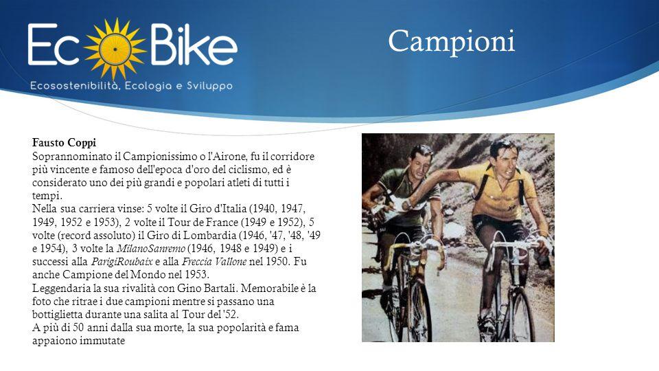 Fausto Coppi Soprannominato il Campionissimo o l'Airone, fu il corridore più vincente e famoso dell'epoca d'oro del ciclismo, ed è considerato uno dei