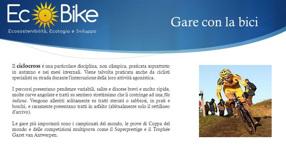 Gare con la bici Il ciclocross è una particolare disciplina, non olimpica, praticata soprattutto in autunno e nei mesi invernali. Viene talvolta prati
